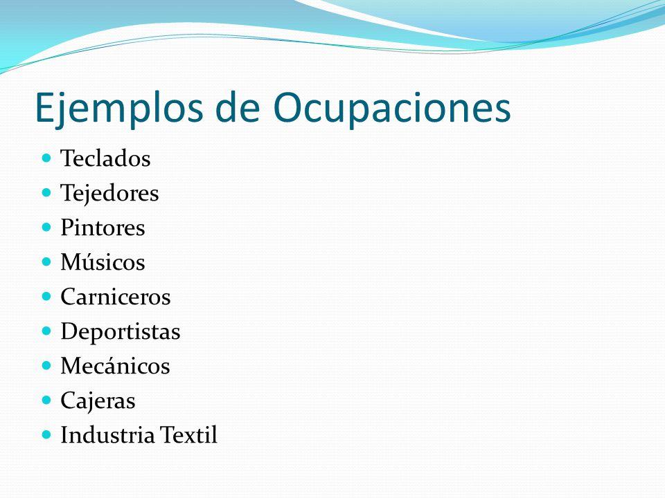 Ejemplos de Ocupaciones Teclados Tejedores Pintores Músicos Carniceros Deportistas Mecánicos Cajeras Industria Textil