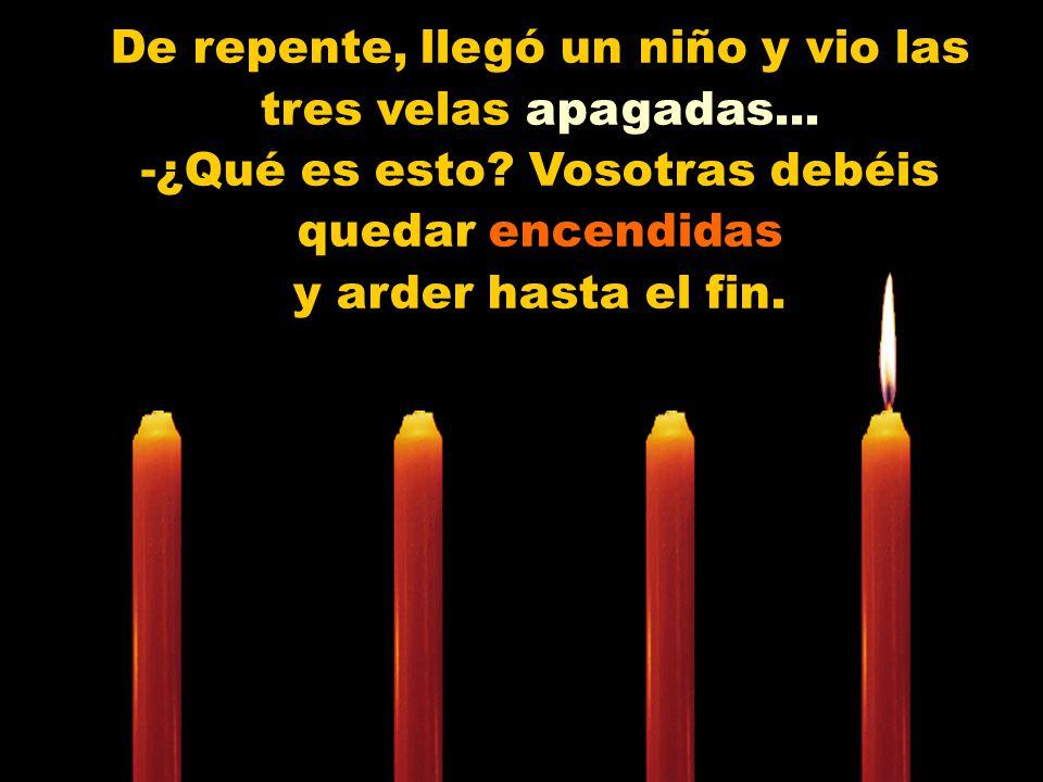 Muy bajo y triste la tercera vela vela se manifestó: - Yo soy el Amor! No tengo mas fuerzas para arder. Las personas me dejan de lado, porque sólo con