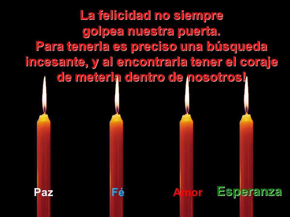 Que la vela de la Esperanza nunca se apague apague dentro de ti. Ella es nuestra luz al final del túnel. El camino de la felicidad precisa, antes, ser