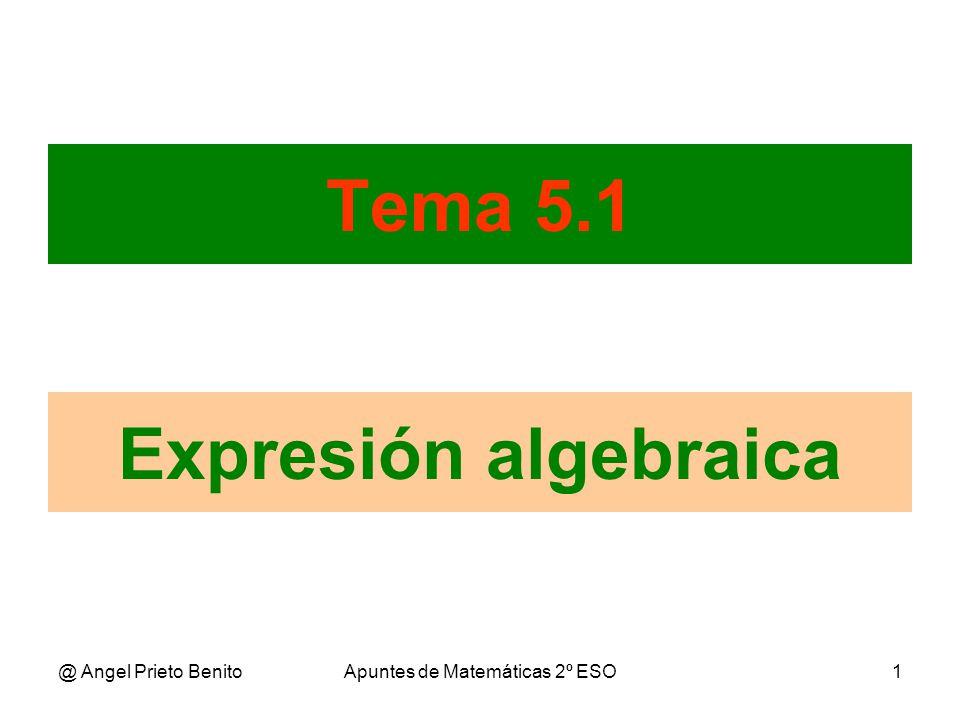 @ Angel Prieto BenitoApuntes de Matemáticas 2º ESO1 Tema 5.1 Expresión algebraica