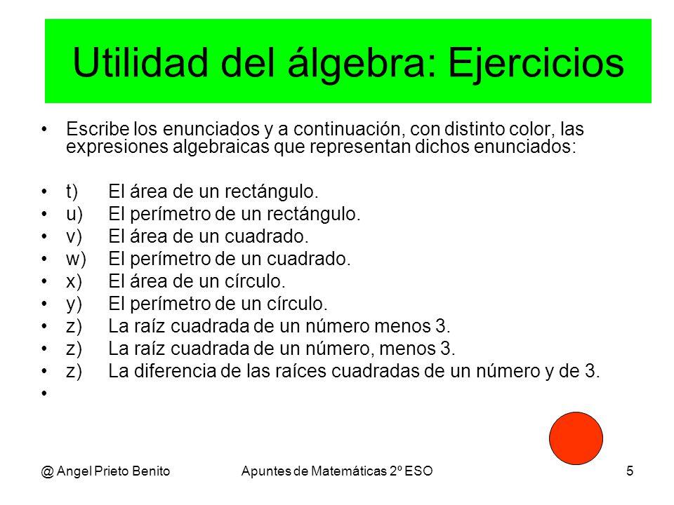 @ Angel Prieto BenitoApuntes de Matemáticas 2º ESO5 Escribe los enunciados y a continuación, con distinto color, las expresiones algebraicas que representan dichos enunciados: t)El área de un rectángulo.