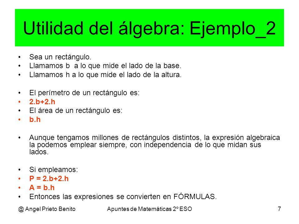 @ Angel Prieto BenitoApuntes de Matemáticas 2º ESO7 Utilidad del álgebra: Ejemplo_2 Sea un rectángulo.