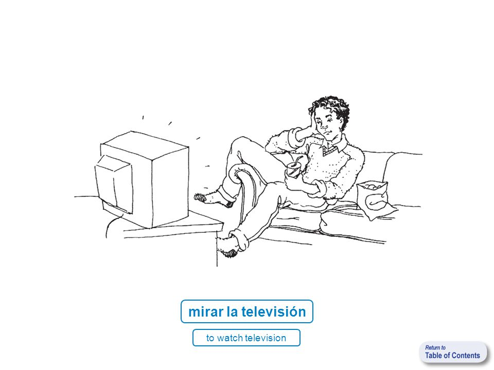 mirar la televisión to watch television