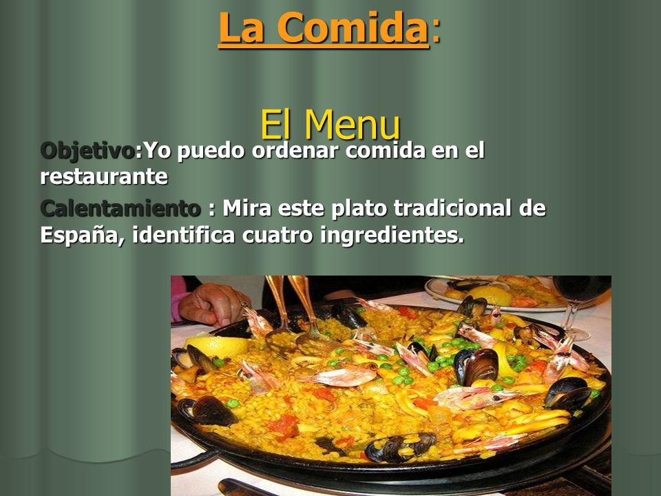 La Comida: El Menu Objetivo:Yo puedo ordenar comida en el restaurante Calentamiento : Mira este plato tradicional de España, identifica cuatro ingredientes.