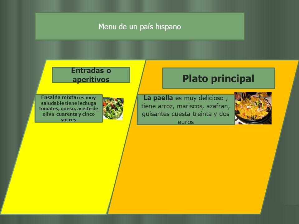 Entradas o aperitivos Plato principal Menu de un país hispano Ensalda mixta : es muy saludable tiene lechuga tomates, queso, aceite de oliva cuarenta