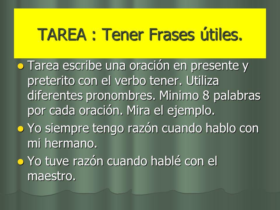 TAREA : Tener Frases útiles. Tarea escribe una oración en presente y preterito con el verbo tener. Utiliza diferentes pronombres. Minimo 8 palabras po