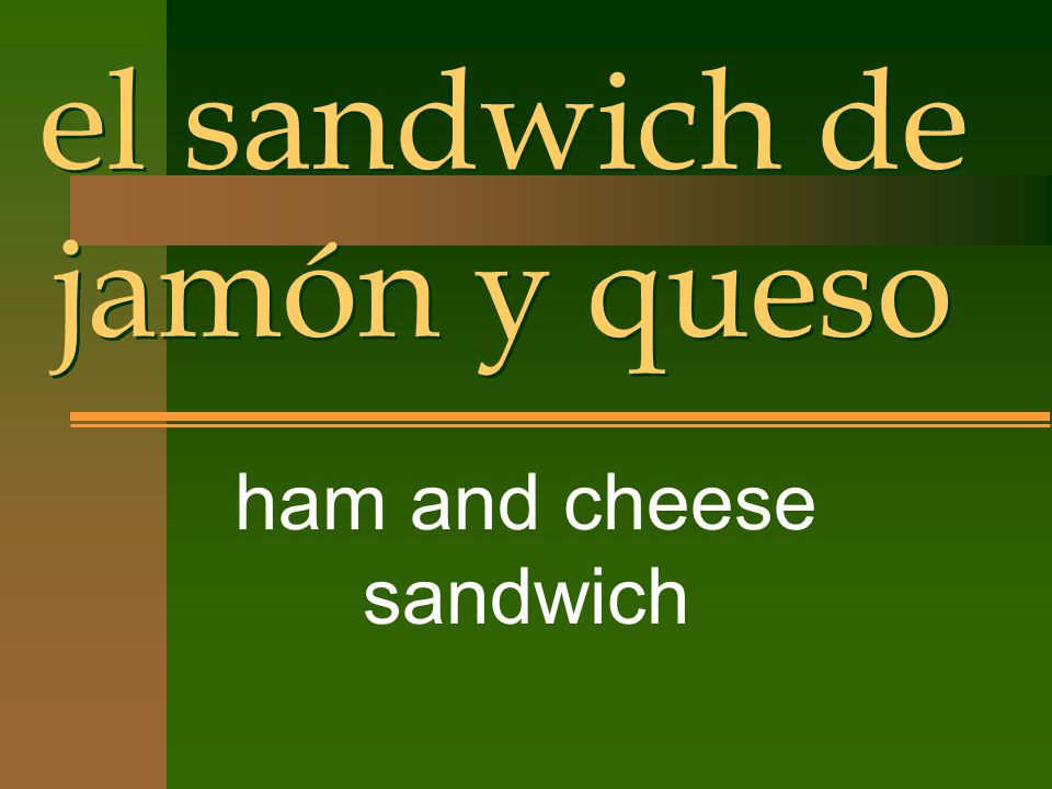 el sandwich de jamón y queso ham and cheese sandwich