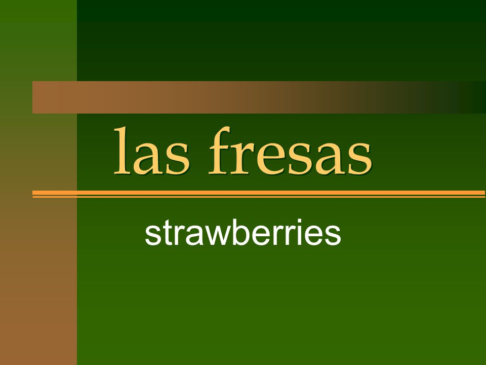 las fresas strawberries