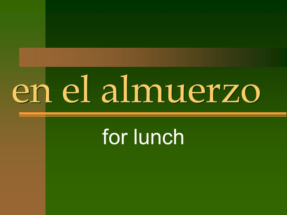en el almuerzo for lunch