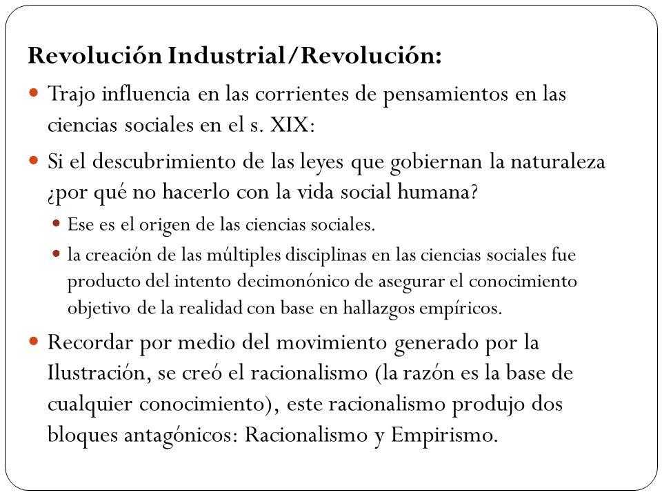 Revolución Industrial/Revolución: Trajo influencia en las corrientes de pensamientos en las ciencias sociales en el s.