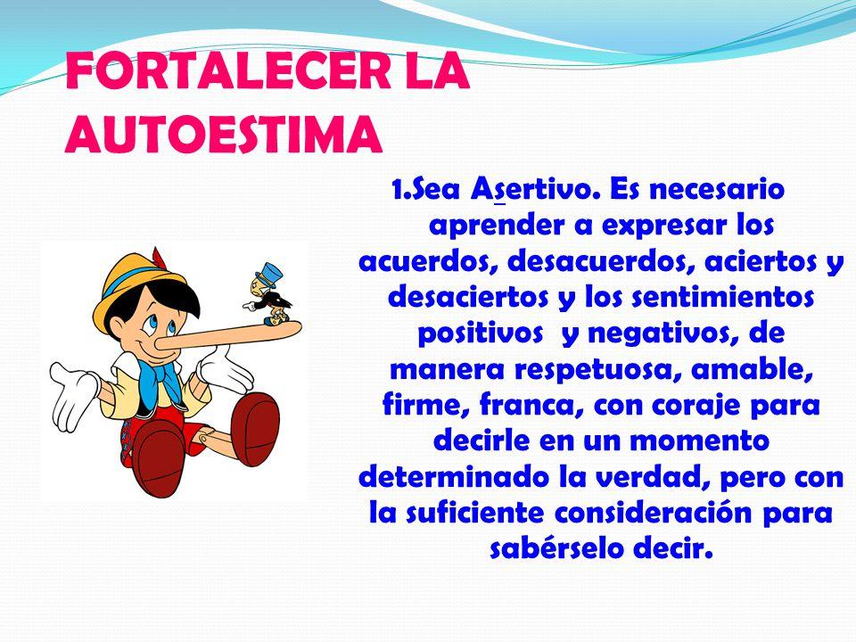 FORTALECER LA AUTOESTIMA 1.Sea Asertivo.