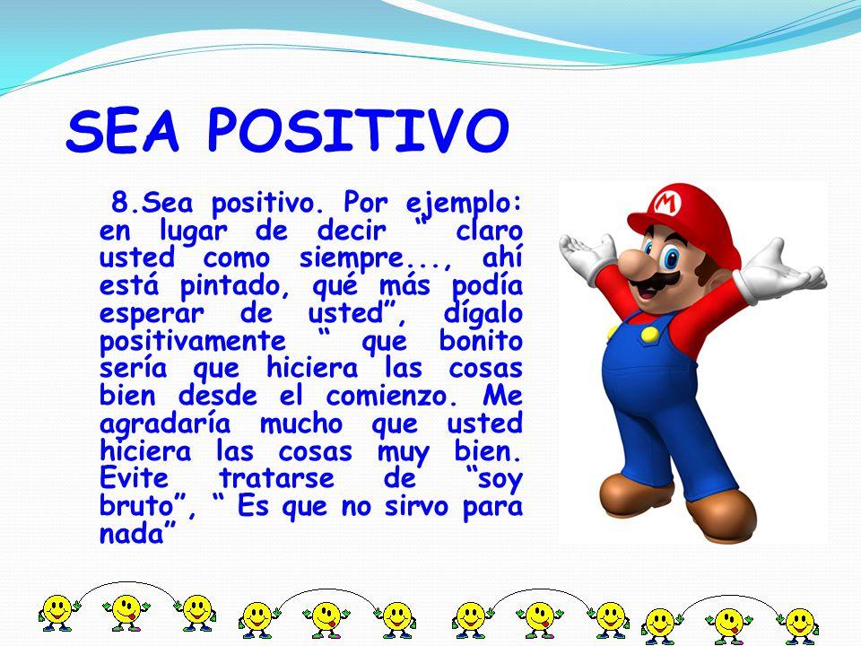 SEA POSITIVO 8.Sea positivo.