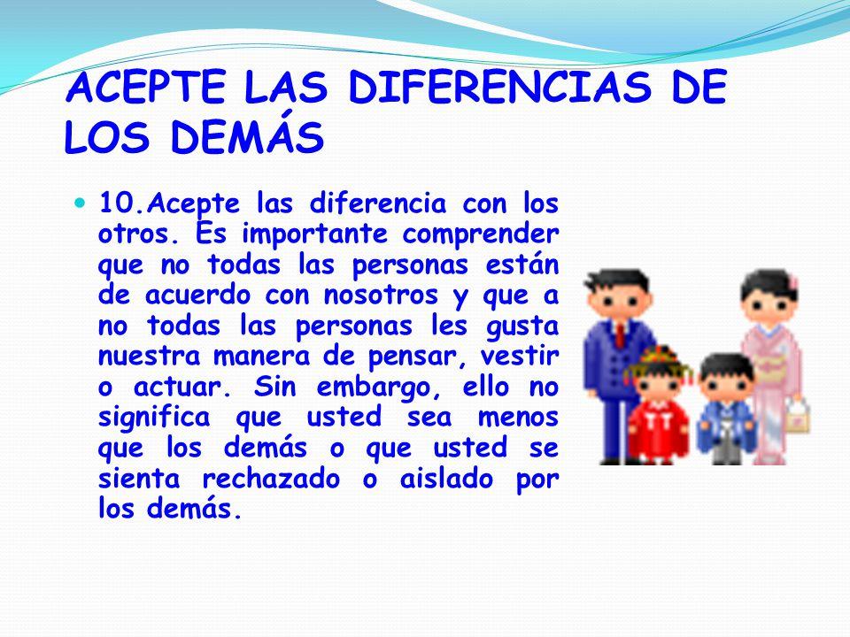 ACEPTE LAS DIFERENCIAS DE LOS DEMÁS 10.Acepte las diferencia con los otros.