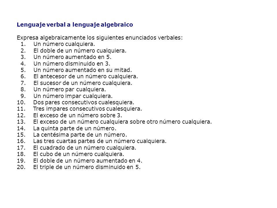 Lenguaje verbal a lenguaje algebraico Expresa algebraicamente los siguientes enunciados verbales: 1.