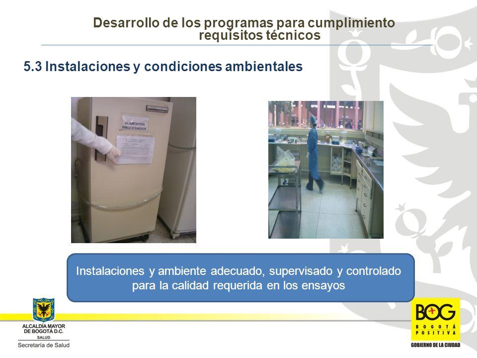 5.3 Instalaciones y condiciones ambientales Desarrollo de los programas para cumplimiento requisitos técnicos Instalaciones y ambiente adecuado, supervisado y controlado para la calidad requerida en los ensayos