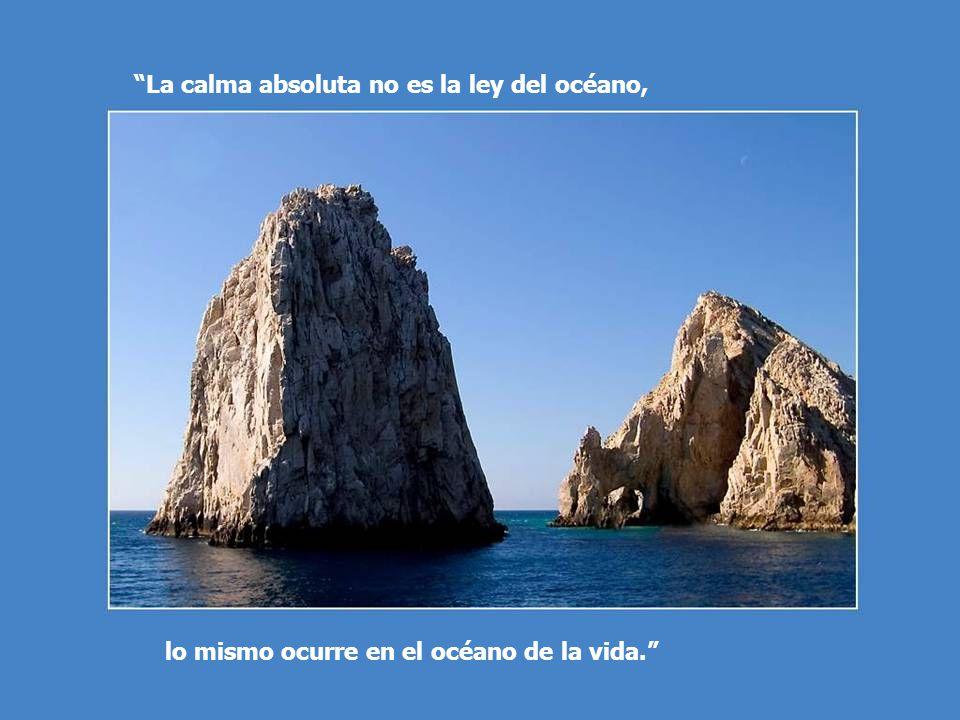 La calma absoluta no es la ley del océano, lo mismo ocurre en el océano de la vida.