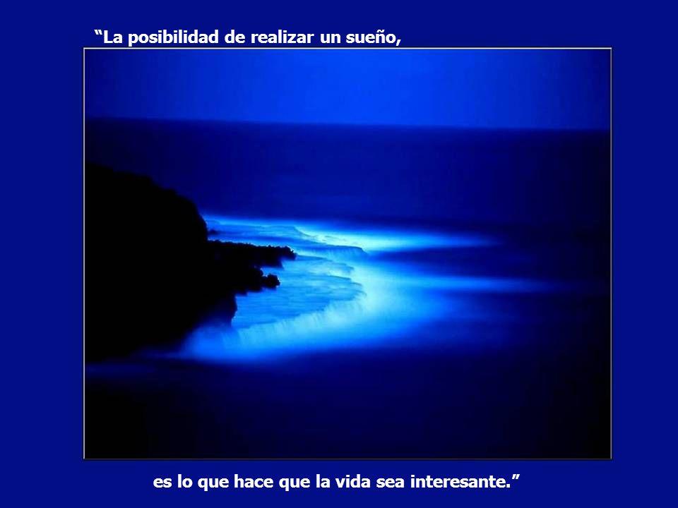 La posibilidad de realizar un sueño, es lo que hace que la vida sea interesante.