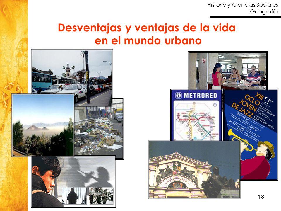 Historia y Ciencias Sociales Geografía 18 Desventajas y ventajas de la vida en el mundo urbano