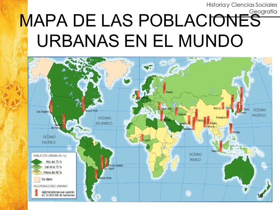 Historia y Ciencias Sociales Geografía MAPA DE LAS POBLACIONES URBANAS EN EL MUNDO 19