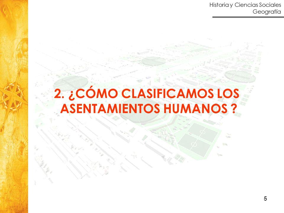 Historia y Ciencias Sociales Geografía 5 2. ¿CÓMO CLASIFICAMOS LOS ASENTAMIENTOS HUMANOS ?
