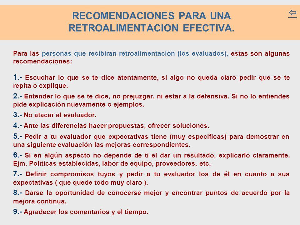 RECOMENDACIONES PARA UNA RETROALIMENTACION EFECTIVA.  Para las personas que recibiran retroalimentación (los evaluados), estas son algunas recomendac