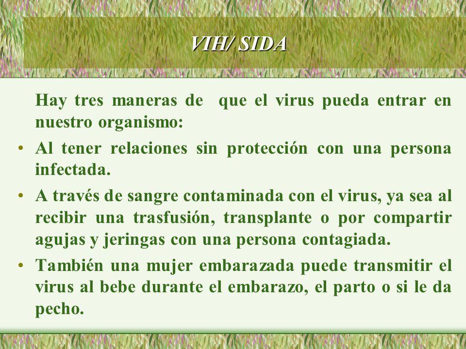 Hay tres maneras de que el virus pueda entrar en nuestro organismo: Al tener relaciones sin protección con una persona infectada. A través de sangre c