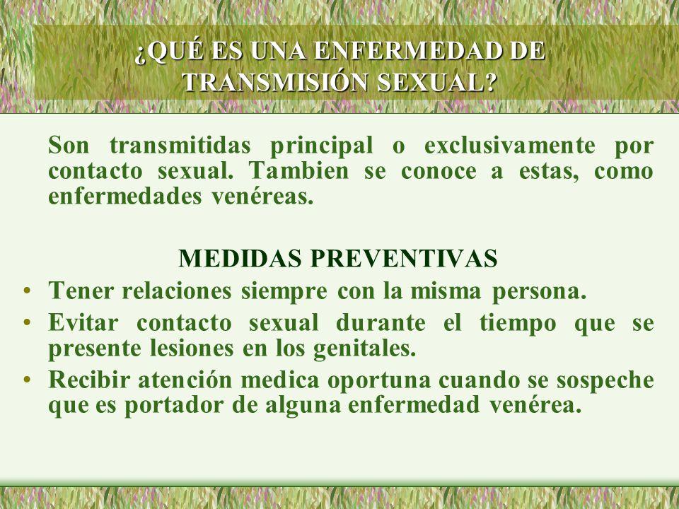 ¿QUÉ ES UNA ENFERMEDAD DE TRANSMISIÓN SEXUAL? Son transmitidas principal o exclusivamente por contacto sexual. Tambien se conoce a estas, como enferme