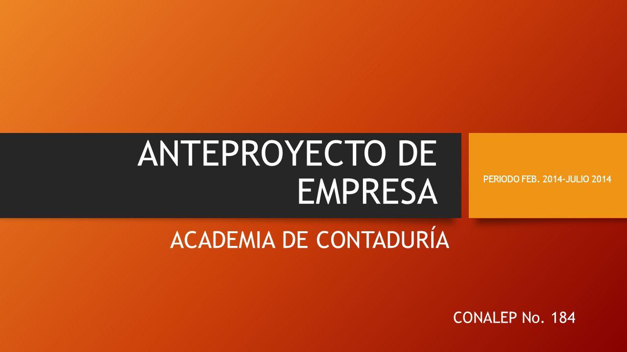 ANTEPROYECTO DE EMPRESA ACADEMIA DE CONTADURÍA CONALEP No. 184 PERIODO FEB. 2014-JULIO 2014