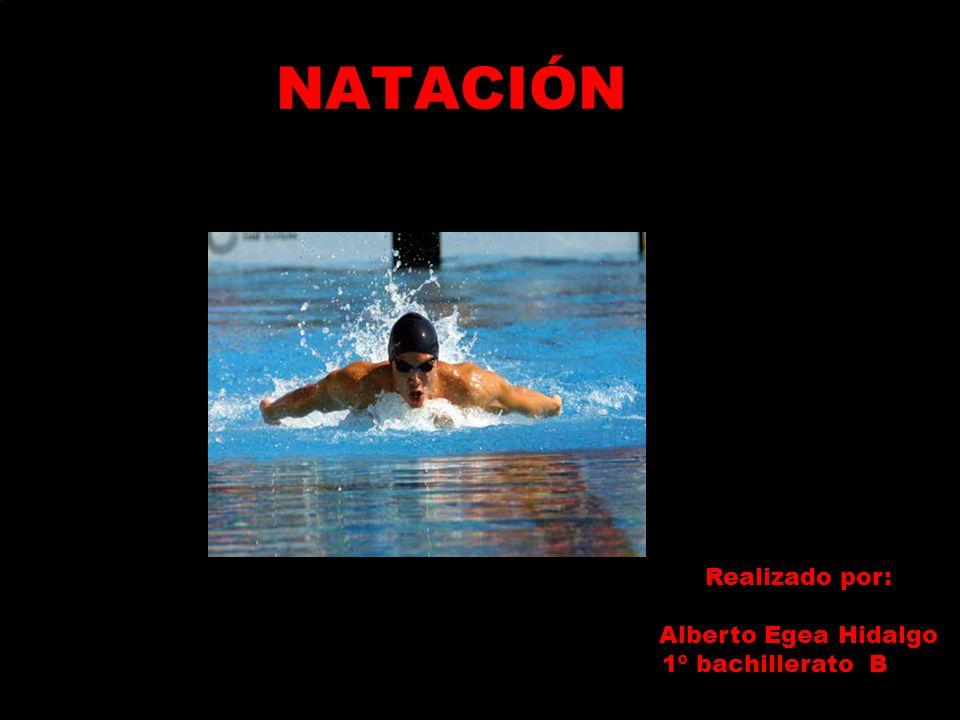 NATACIÓN Realizado por: Alberto Egea Hidalgo 1º bachillerato B