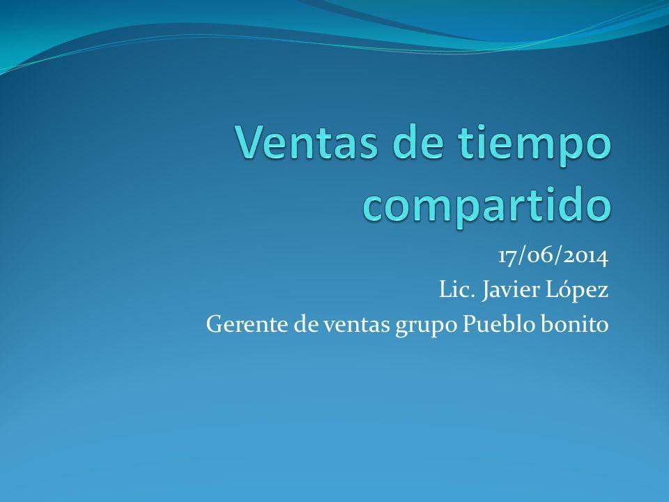 17/06/2014 Lic. Javier López Gerente de ventas grupo Pueblo bonito