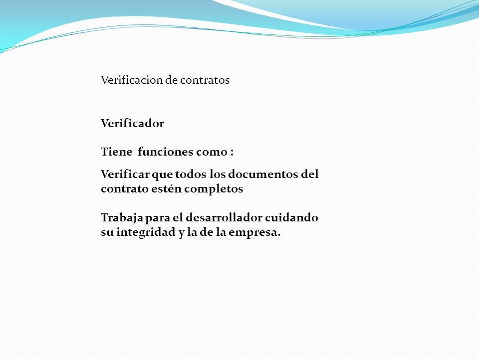 Verificacion de contratos Verificador Tiene funciones como : Verificar que todos los documentos del contrato estén completos Trabaja para el desarroll