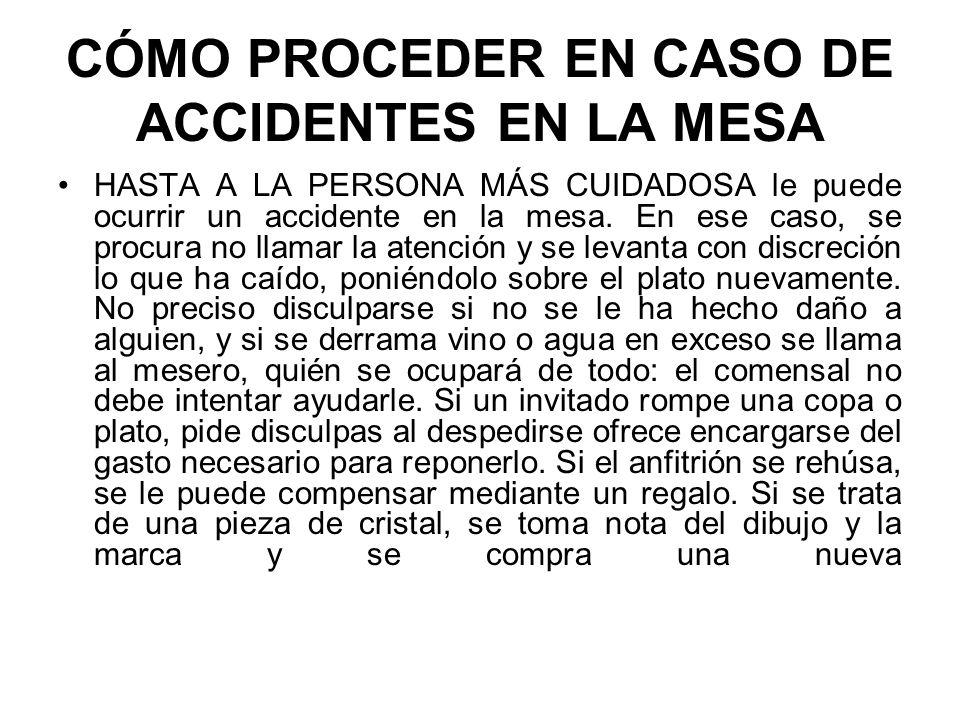 CÓMO PROCEDER EN CASO DE ACCIDENTES EN LA MESA HASTA A LA PERSONA MÁS CUIDADOSA le puede ocurrir un accidente en la mesa. En ese caso, se procura no l