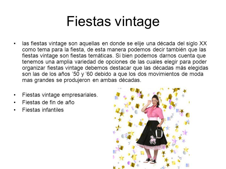 Fiestas vintage las fiestas vintage son aquellas en donde se elije una década del siglo XX como tema para la fiesta, de esta manera podemos decir tamb