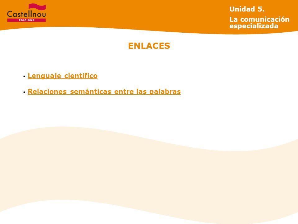 ENLACES Lenguaje científico Relaciones semánticas entre las palabras Unidad 5.