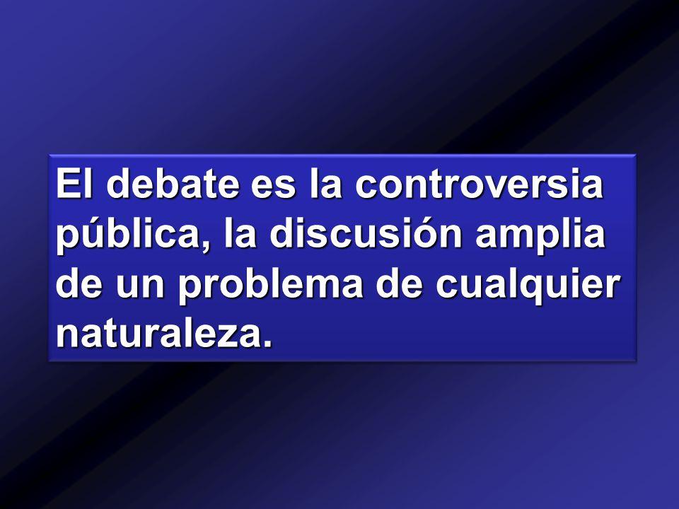 El debate es la controversia pública, la discusión amplia de un problema de cualquier naturaleza.