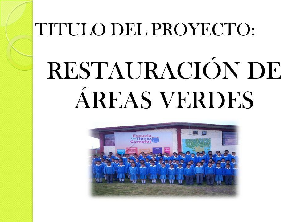 RESTAURACIÓN DE ÁREAS VERDES TITULO DEL PROYECTO: