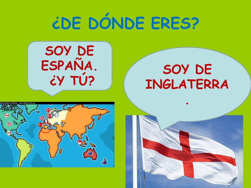 ¿DE DÓNDE ERES SOY DE ESPAÑA. ¿Y TÚ SOY DE INGLATERRA.