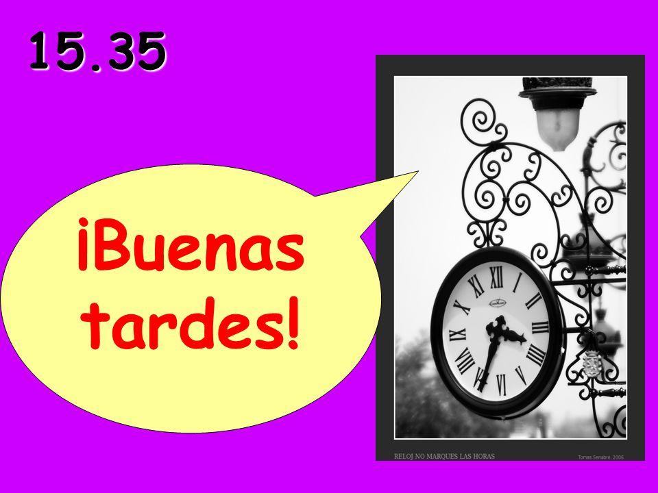 15.35 ¡Buenas tardes!