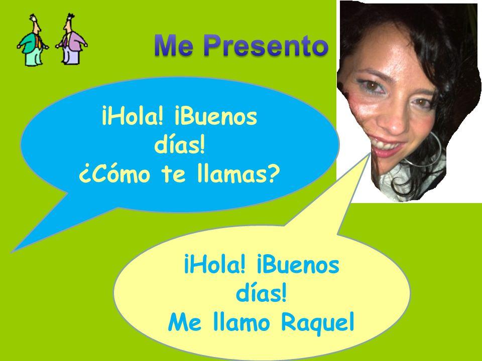 ¿Cómo te llamas ¡Hola! ¡Buenos días! Me llamo Raquel