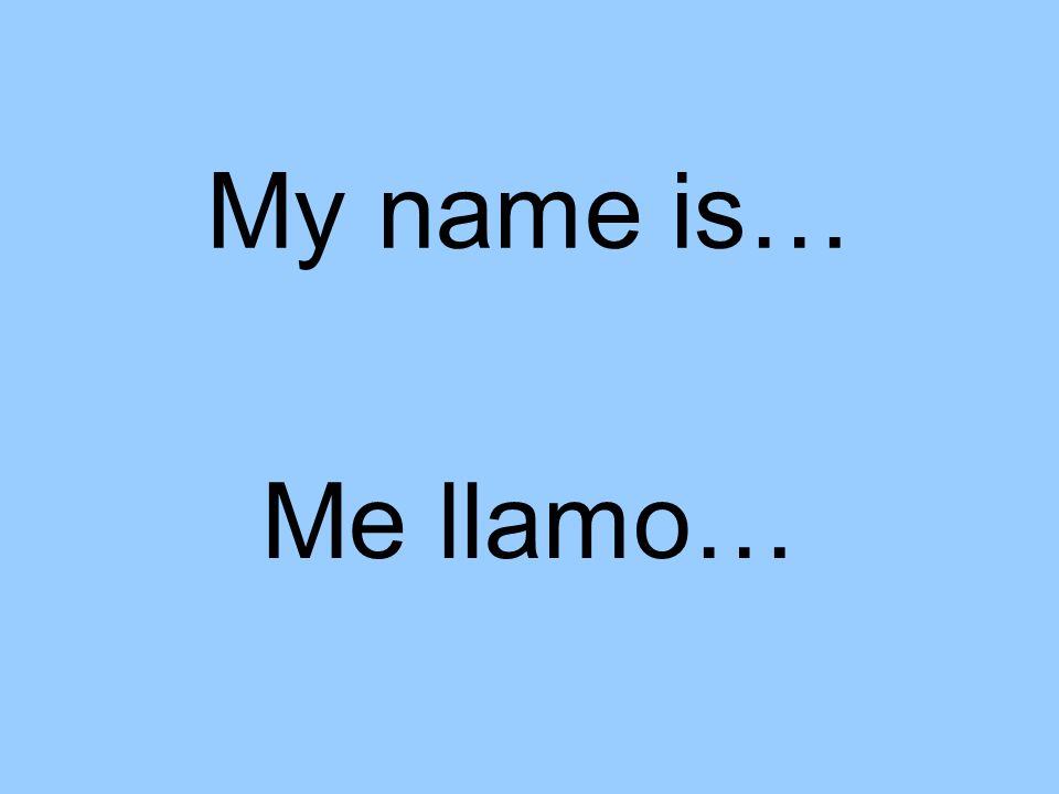My name is… Me llamo…