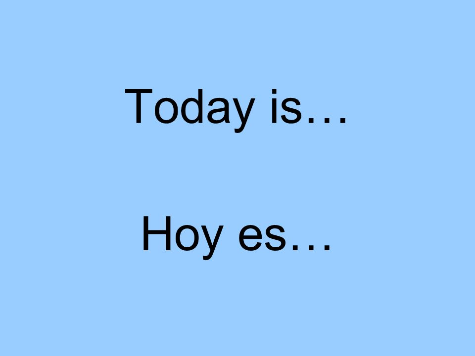 Today is… Hoy es…