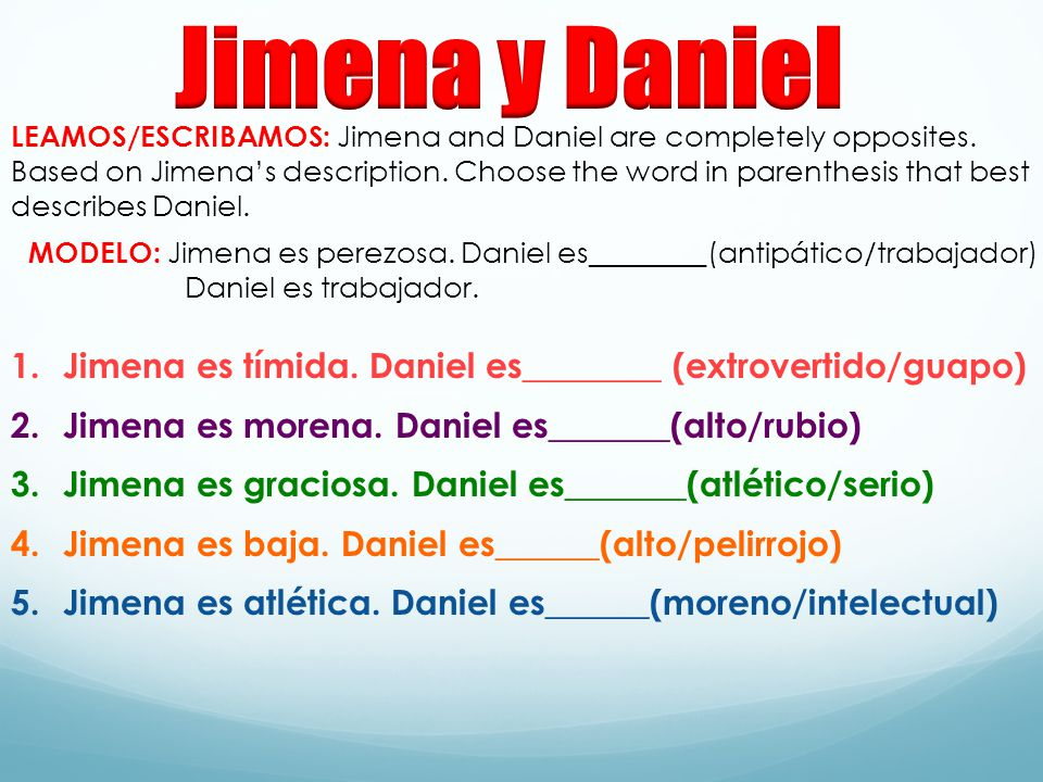LEAMOS/ESCRIBAMOS: Jimena and Daniel are completely opposites.