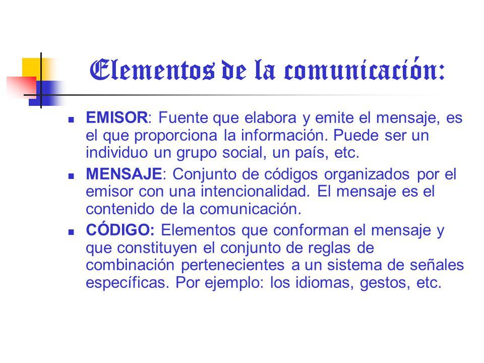 Elementos de la comunicación: EMISOR: Fuente que elabora y emite el mensaje, es el que proporciona la información.