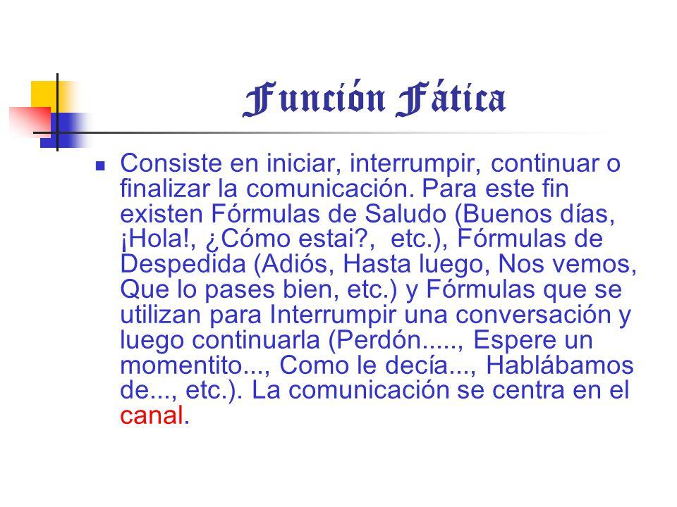 Función Fática Consiste en iniciar, interrumpir, continuar o finalizar la comunicación.