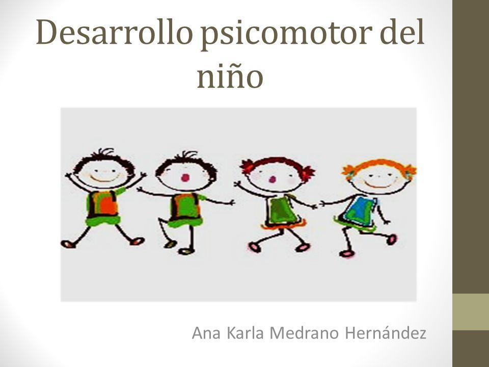 Desarrollo psicomotor del niño Ana Karla Medrano Hernández