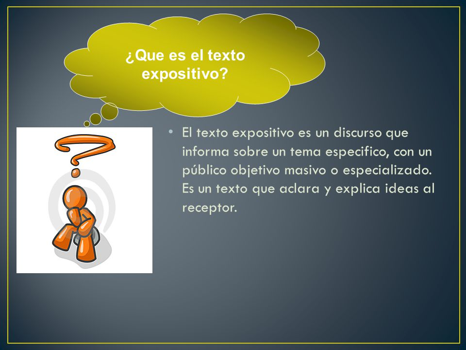 El texto expositivo es un discurso que informa sobre un tema especifico, con un público objetivo masivo o especializado.