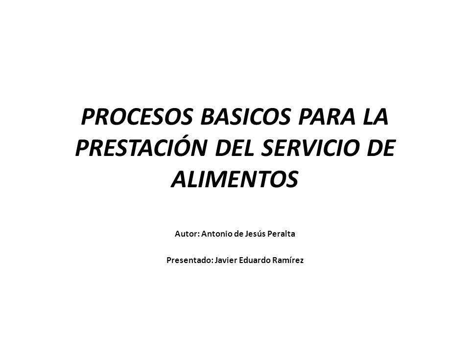 PROCESOS BASICOS PARA LA PRESTACIÓN DEL SERVICIO DE ALIMENTOS Autor: Antonio de Jesús Peralta Presentado: Javier Eduardo Ramírez