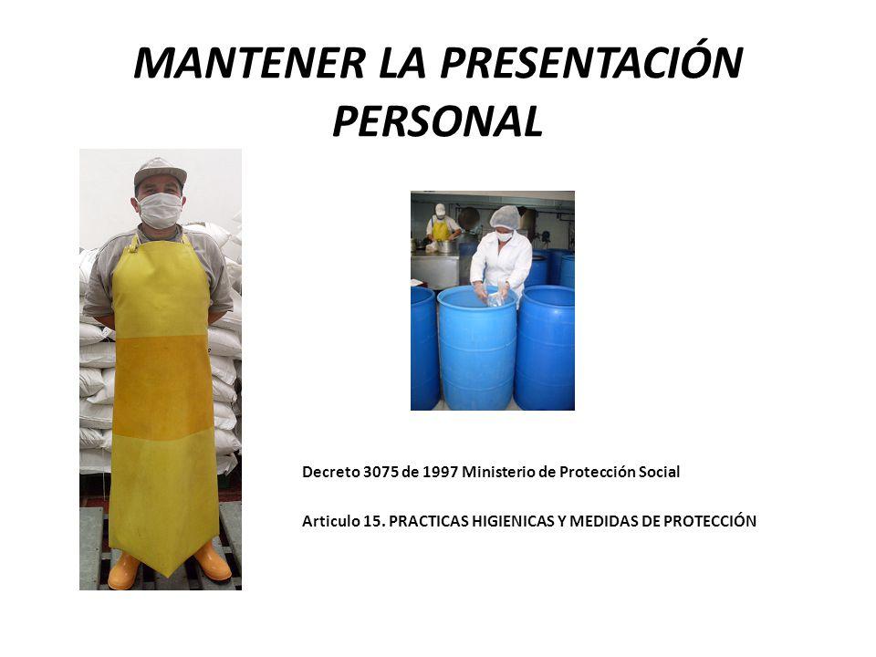 MANTENER LA PRESENTACIÓN PERSONAL Decreto 3075 de 1997 Ministerio de Protección Social Articulo 15.