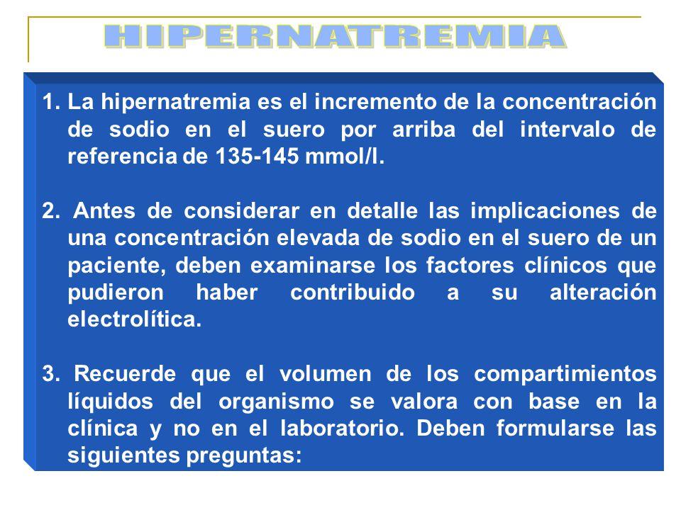 1.La hipernatremia es el incremento de la concentración de sodio en el suero por arriba del intervalo de referencia de 135-145 mmol/l.