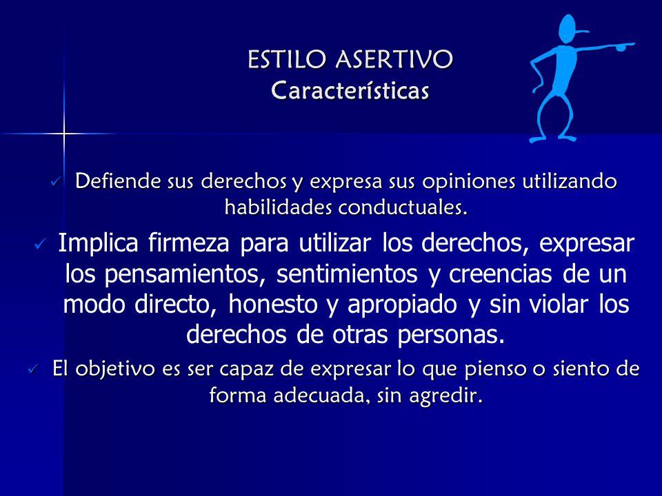 ESTILO ASERTIVO Características Defiende sus derechos y expresa sus opiniones utilizando habilidades conductuales.